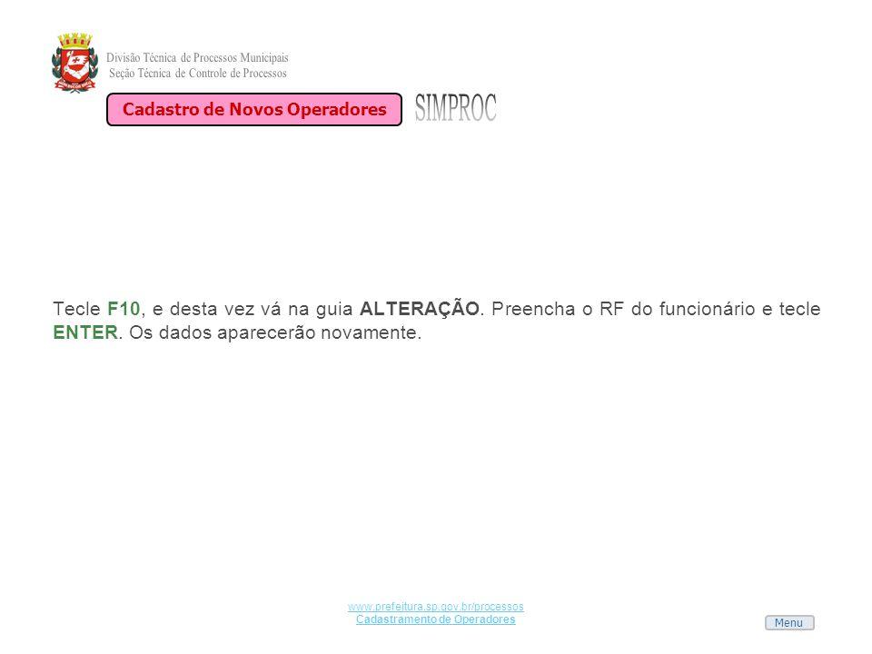 Menu www.prefeitura.sp.gov.br/processos Cadastramento de Operadores Tecle F10, e desta vez vá na guia ALTERAÇÃO. Preencha o RF do funcionário e tecle