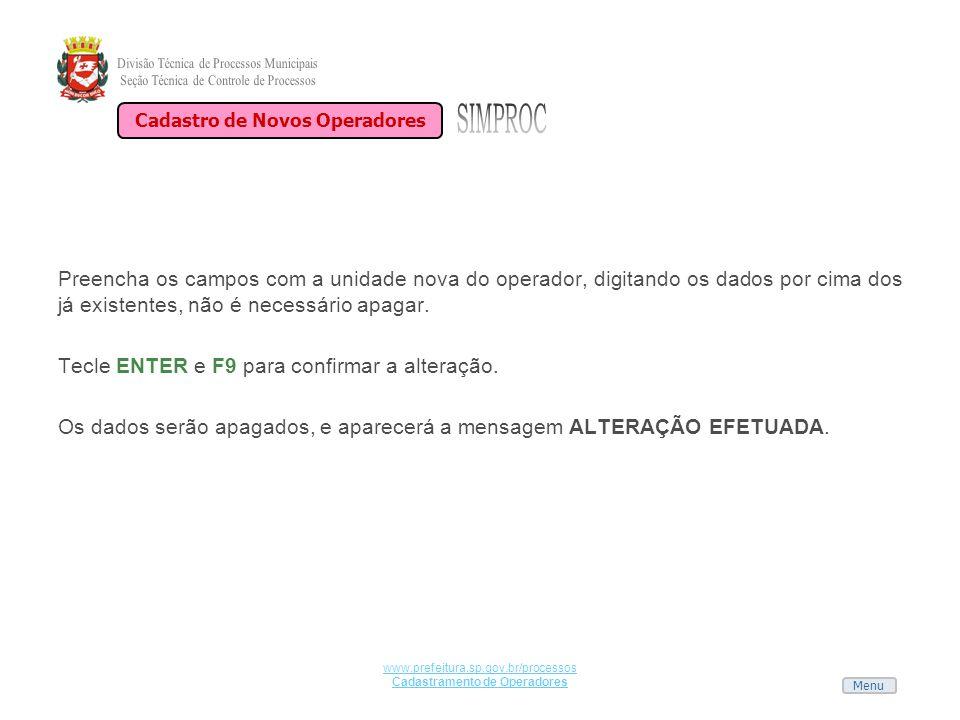 Menu www.prefeitura.sp.gov.br/processos Cadastramento de Operadores Preencha os campos com a unidade nova do operador, digitando os dados por cima dos