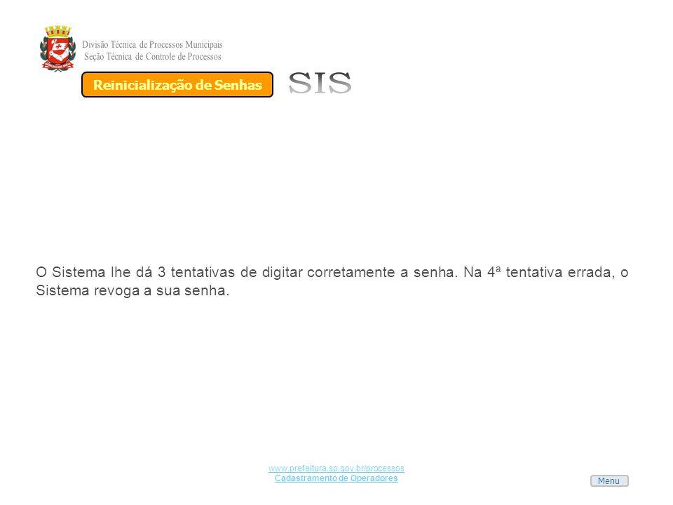 Menu www.prefeitura.sp.gov.br/processos Cadastramento de Operadores O Sistema lhe dá 3 tentativas de digitar corretamente a senha. Na 4ª tentativa err
