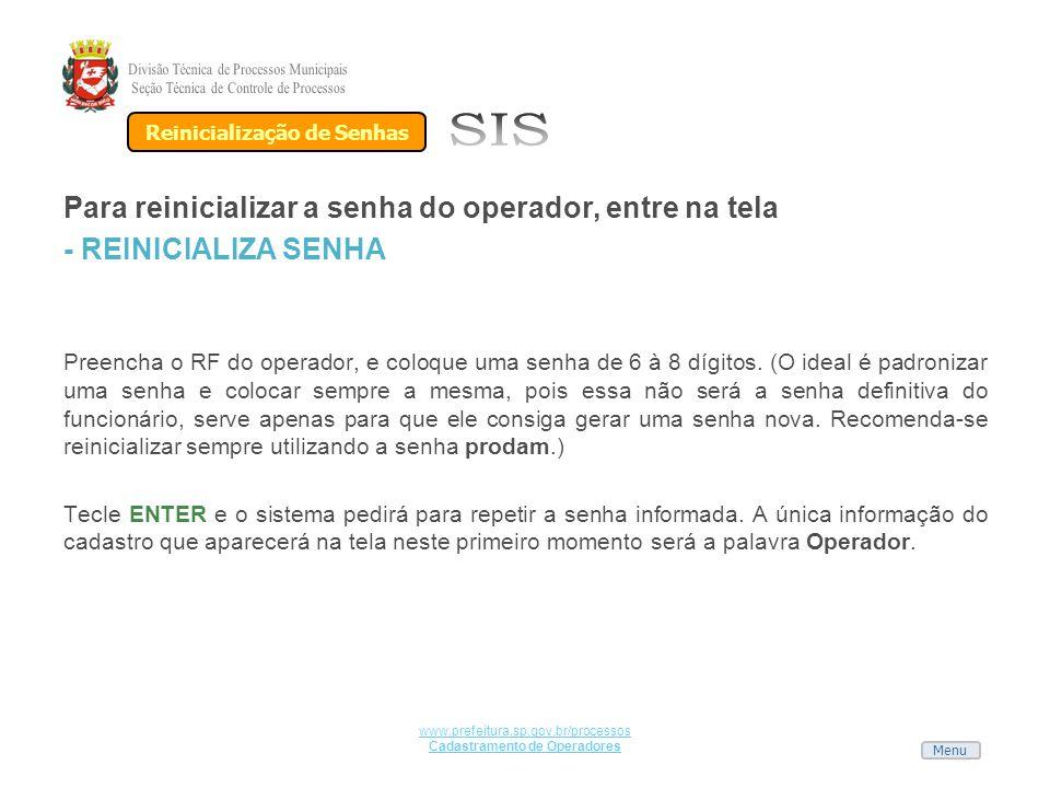 Menu www.prefeitura.sp.gov.br/processos Cadastramento de Operadores Para reinicializar a senha do operador, entre na tela - REINICIALIZA SENHA Preench