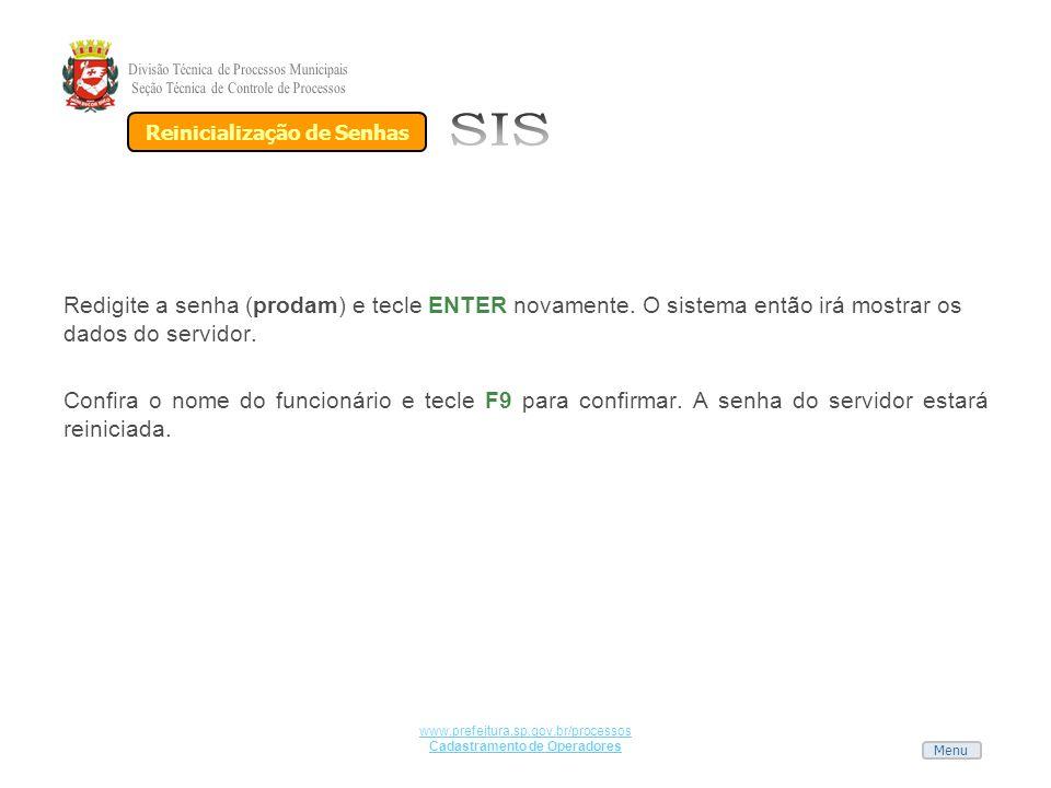 Menu www.prefeitura.sp.gov.br/processos Cadastramento de Operadores Redigite a senha (prodam) e tecle ENTER novamente. O sistema então irá mostrar os