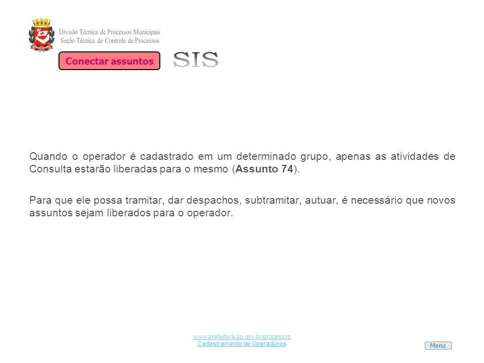 Menu www.prefeitura.sp.gov.br/processos Cadastramento de Operadores Quando o operador é cadastrado em um determinado grupo, apenas as atividades de Co