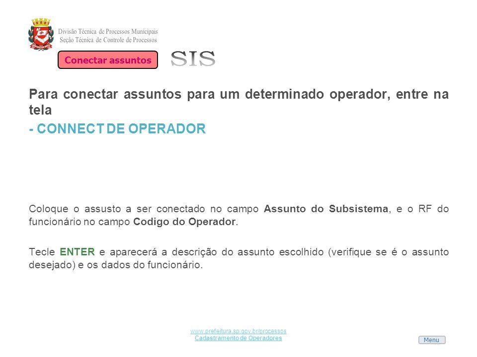 Menu www.prefeitura.sp.gov.br/processos Cadastramento de Operadores Para conectar assuntos para um determinado operador, entre na tela - CONNECT DE OP