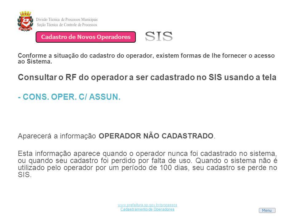 Menu www.prefeitura.sp.gov.br/processos Cadastramento de Operadores Conforme a situação do cadastro do operador, existem formas de lhe fornecer o aces