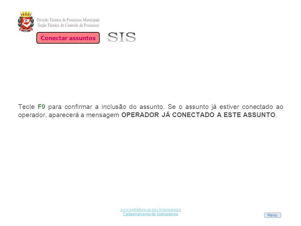 Menu www.prefeitura.sp.gov.br/processos Cadastramento de Operadores Tecle F9 para confirmar a inclusão do assunto. Se o assunto já estiver conectado a