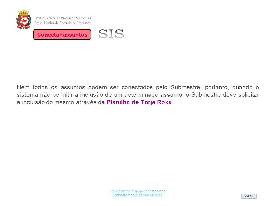 Menu www.prefeitura.sp.gov.br/processos Cadastramento de Operadores Nem todos os assuntos podem ser conectados pelo Submestre, portanto, quando o sist