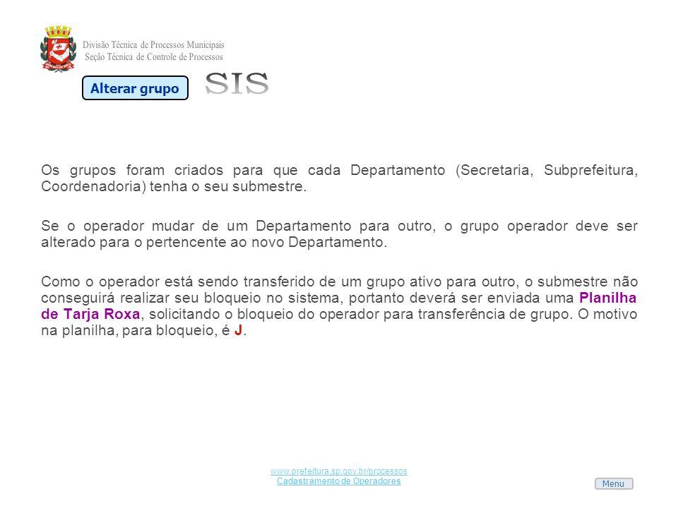 Menu www.prefeitura.sp.gov.br/processos Cadastramento de Operadores Os grupos foram criados para que cada Departamento (Secretaria, Subprefeitura, Coo