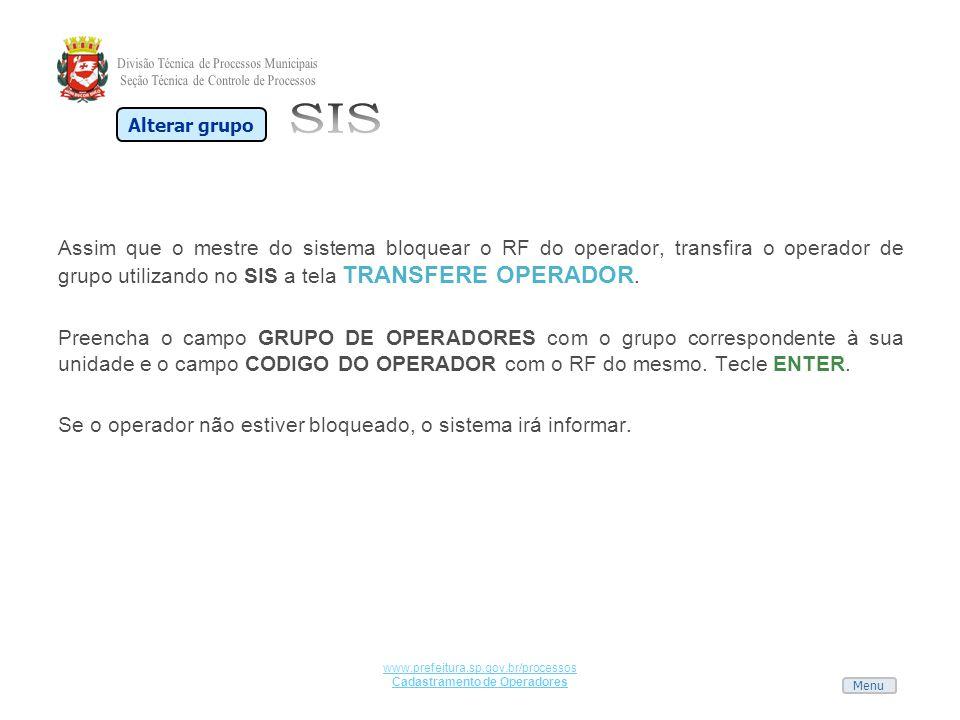 Menu www.prefeitura.sp.gov.br/processos Cadastramento de Operadores Assim que o mestre do sistema bloquear o RF do operador, transfira o operador de g