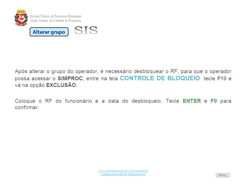 Menu www.prefeitura.sp.gov.br/processos Cadastramento de Operadores Após alterar o grupo do operador, é necessário desbloquear o RF, para que o operad