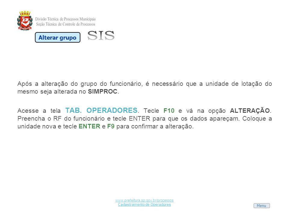Menu www.prefeitura.sp.gov.br/processos Cadastramento de Operadores Após a alteração do grupo do funcionário, é necessário que a unidade de lotação do
