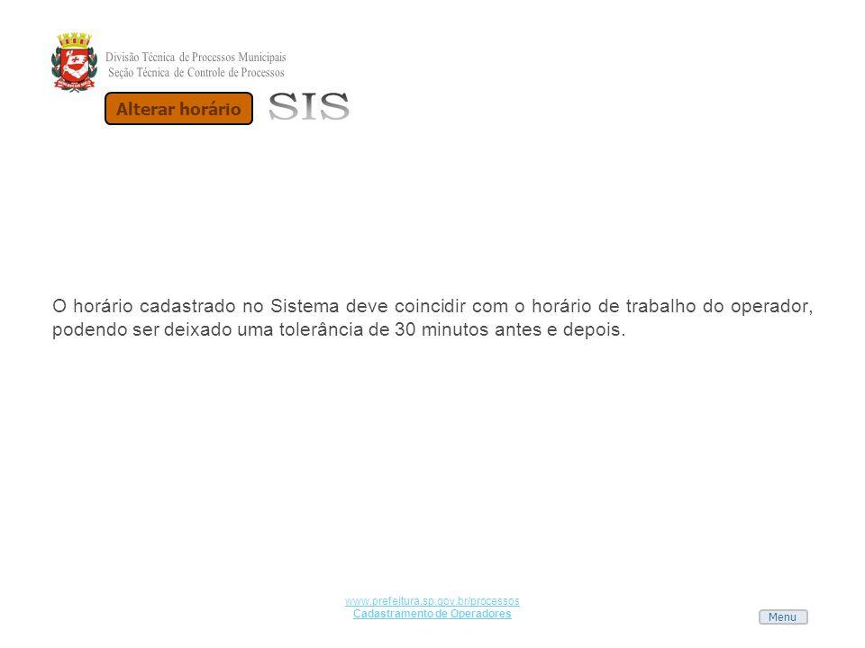 Menu www.prefeitura.sp.gov.br/processos Cadastramento de Operadores O horário cadastrado no Sistema deve coincidir com o horário de trabalho do operad