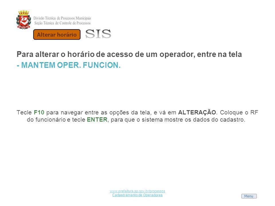 Menu www.prefeitura.sp.gov.br/processos Cadastramento de Operadores Para alterar o horário de acesso de um operador, entre na tela - MANTEM OPER. FUNC