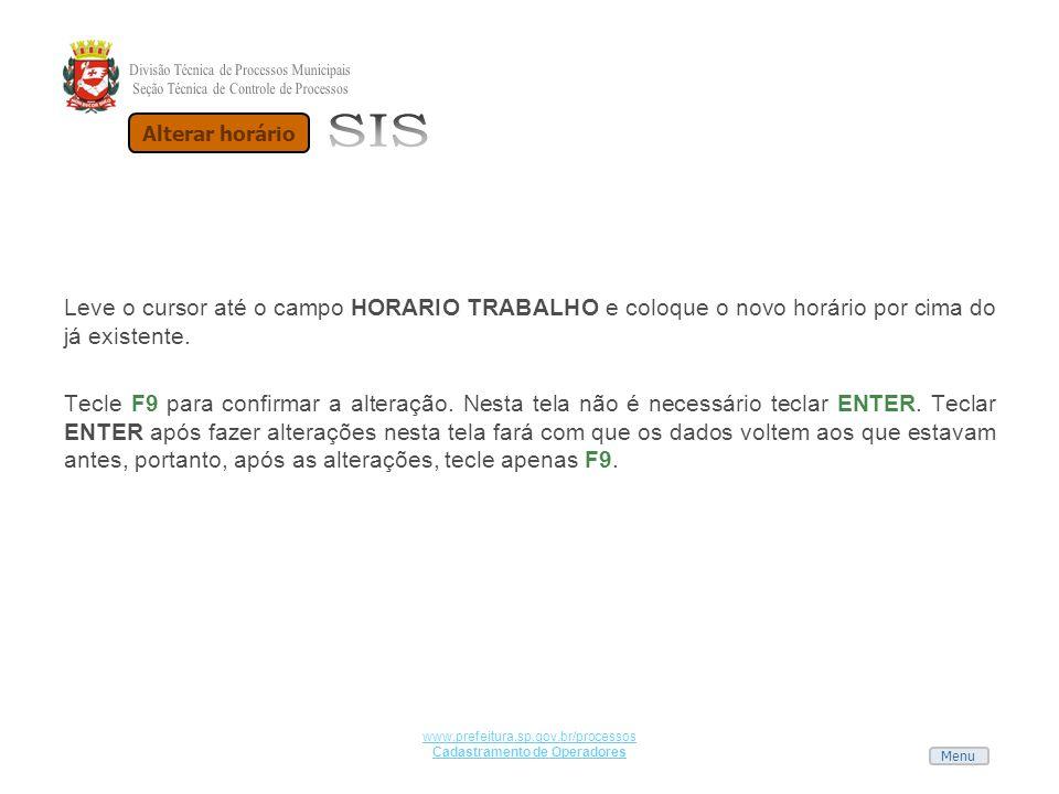 Menu www.prefeitura.sp.gov.br/processos Cadastramento de Operadores Leve o cursor até o campo HORARIO TRABALHO e coloque o novo horário por cima do já