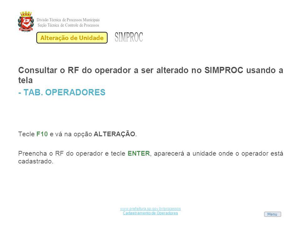Menu www.prefeitura.sp.gov.br/processos Cadastramento de Operadores Consultar o RF do operador a ser alterado no SIMPROC usando a tela - TAB. OPERADOR