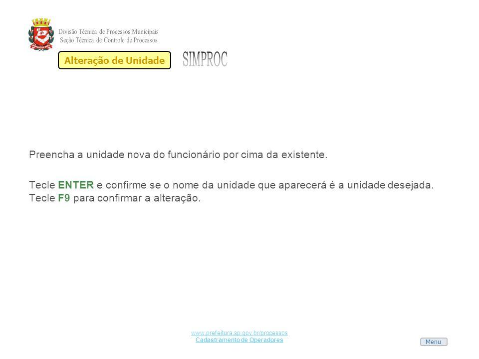 Menu www.prefeitura.sp.gov.br/processos Cadastramento de Operadores Preencha a unidade nova do funcionário por cima da existente. Tecle ENTER e confir