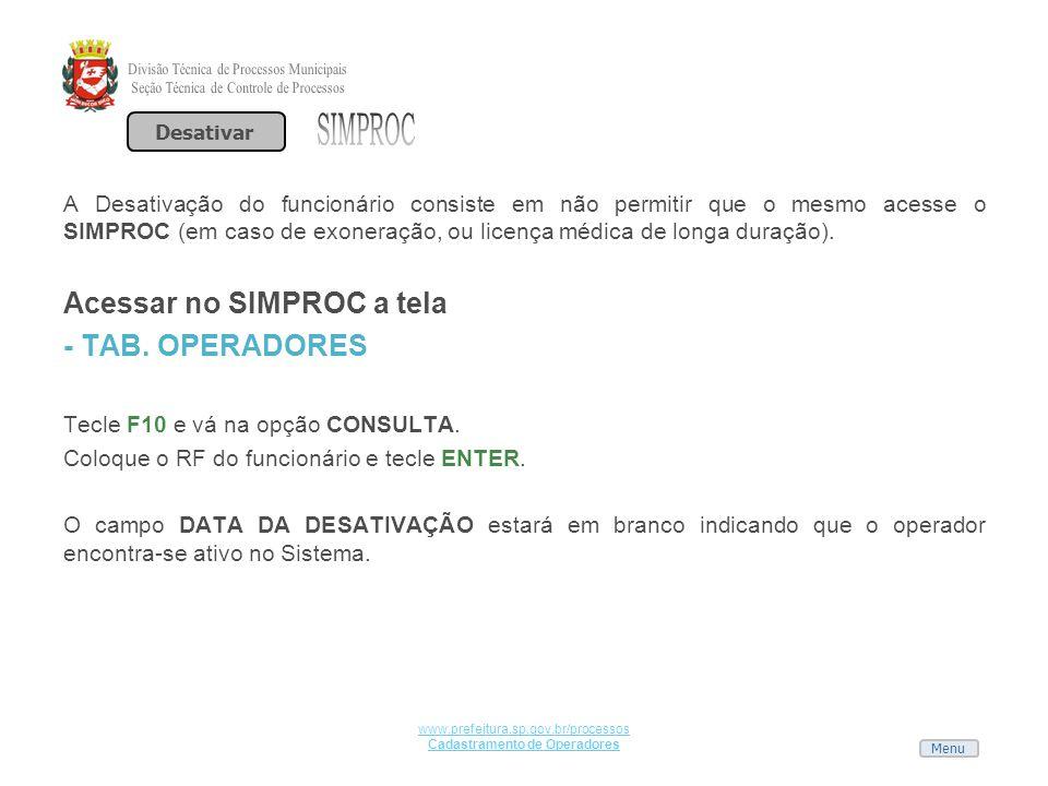 Menu www.prefeitura.sp.gov.br/processos Cadastramento de Operadores A Desativação do funcionário consiste em não permitir que o mesmo acesse o SIMPROC