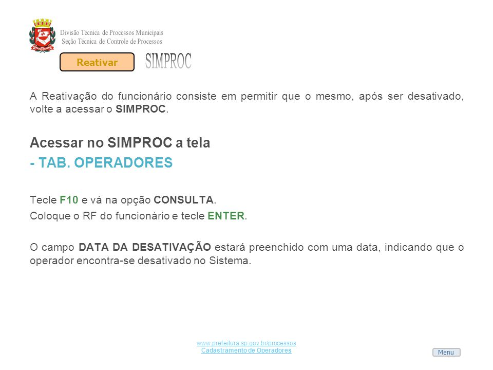 Menu www.prefeitura.sp.gov.br/processos Cadastramento de Operadores A Reativação do funcionário consiste em permitir que o mesmo, após ser desativado,