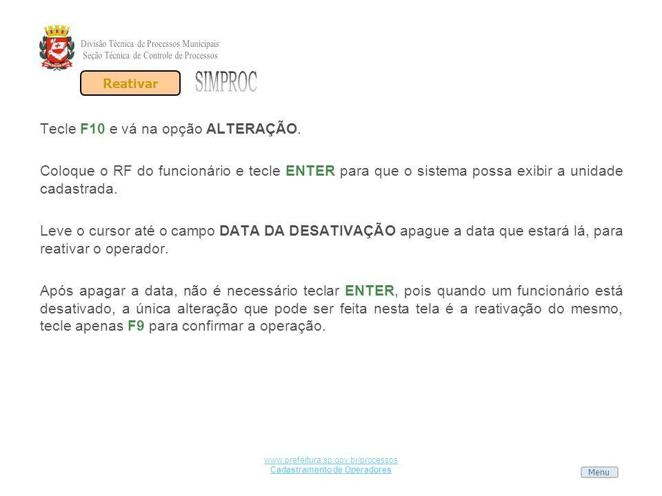 Menu www.prefeitura.sp.gov.br/processos Cadastramento de Operadores Tecle F10 e vá na opção ALTERAÇÃO. Coloque o RF do funcionário e tecle ENTER para