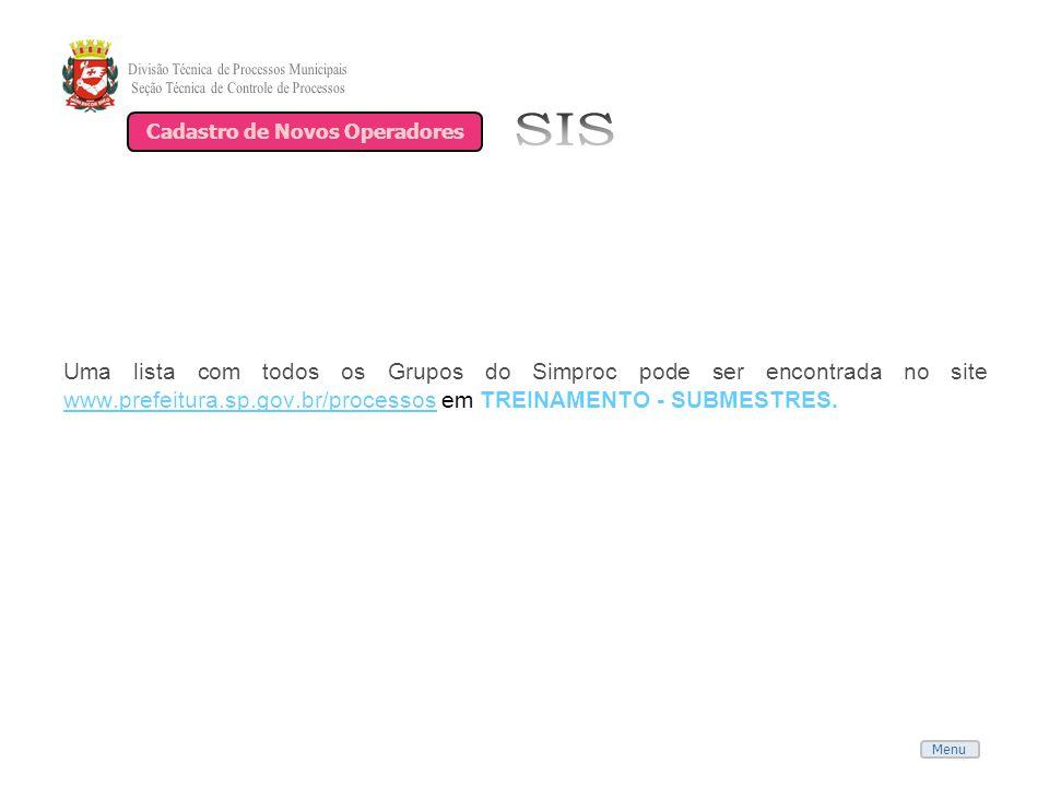Menu Uma lista com todos os Grupos do Simproc pode ser encontrada no site www.prefeitura.sp.gov.br/processos em TREINAMENTO - SUBMESTRES. www.prefeitu