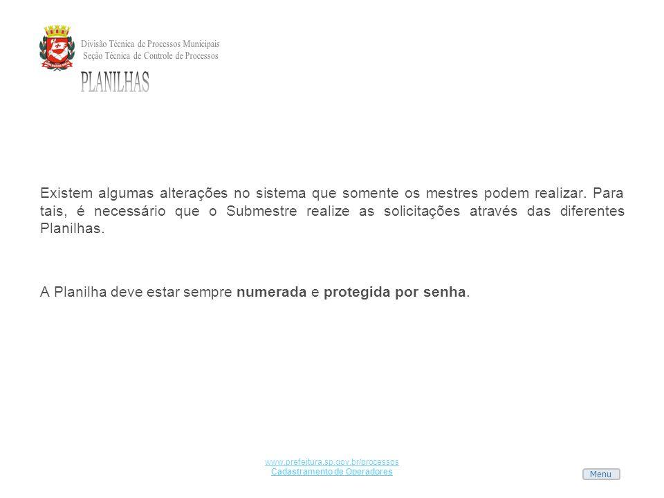 Menu www.prefeitura.sp.gov.br/processos Cadastramento de Operadores Existem algumas alterações no sistema que somente os mestres podem realizar. Para