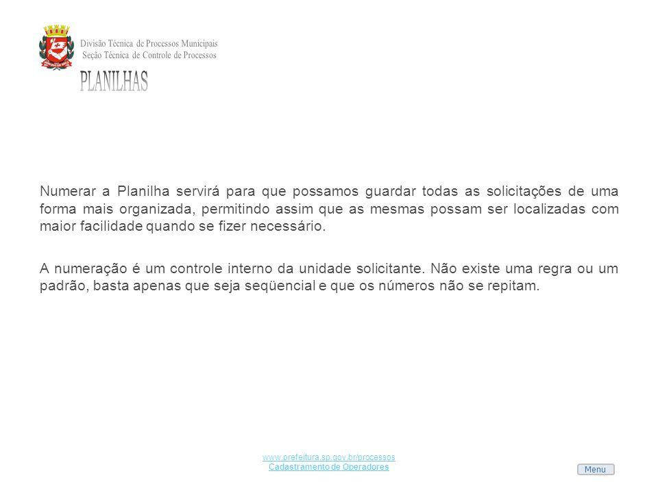 Menu www.prefeitura.sp.gov.br/processos Cadastramento de Operadores Numerar a Planilha servirá para que possamos guardar todas as solicitações de uma