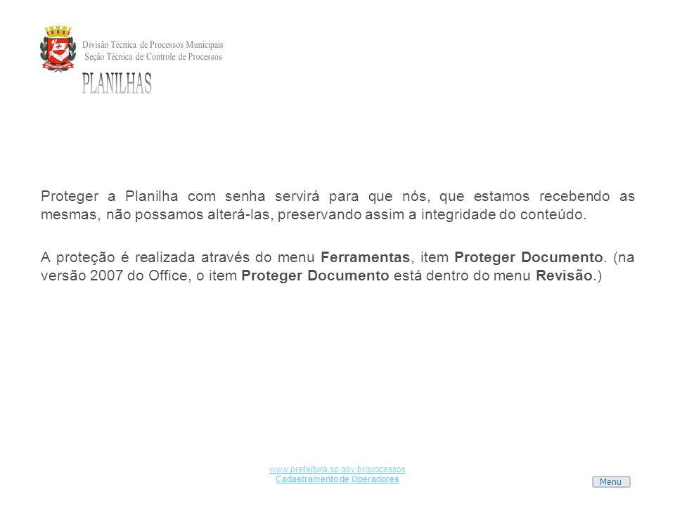 Menu www.prefeitura.sp.gov.br/processos Cadastramento de Operadores Proteger a Planilha com senha servirá para que nós, que estamos recebendo as mesma