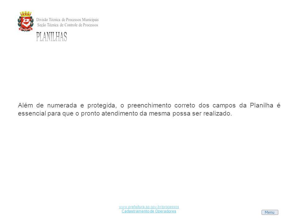 Menu www.prefeitura.sp.gov.br/processos Cadastramento de Operadores Além de numerada e protegida, o preenchimento correto dos campos da Planilha é ess