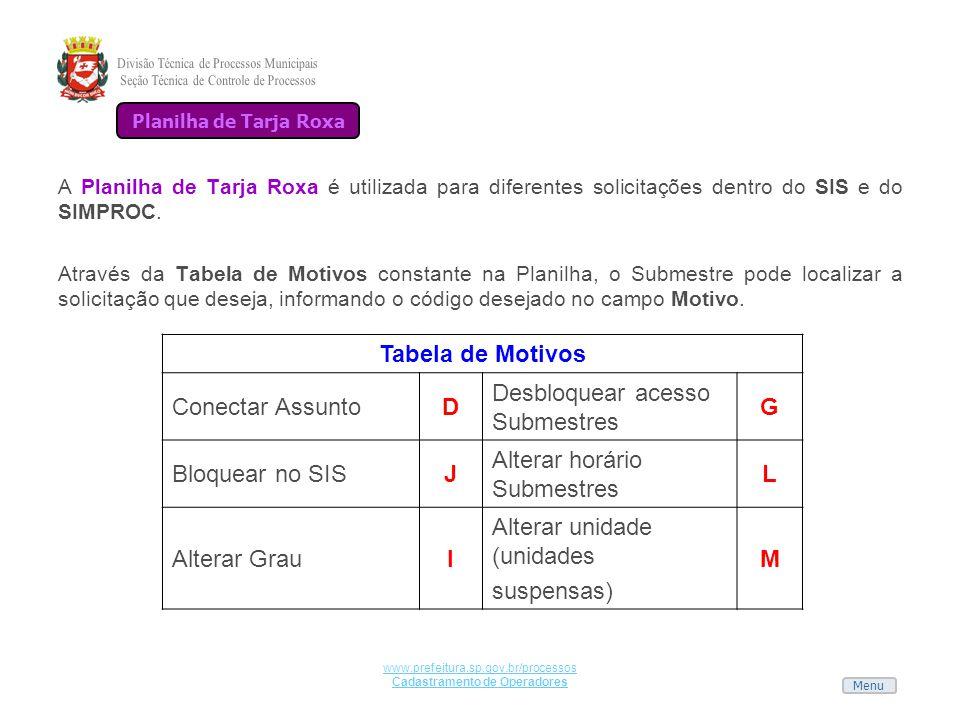 Menu www.prefeitura.sp.gov.br/processos Cadastramento de Operadores A Planilha de Tarja Roxa é utilizada para diferentes solicitações dentro do SIS e