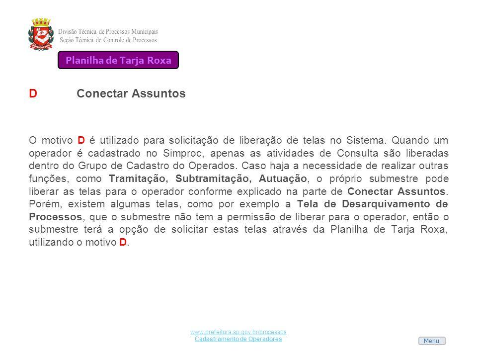 Menu www.prefeitura.sp.gov.br/processos Cadastramento de Operadores DConectar Assuntos O motivo D é utilizado para solicitação de liberação de telas n