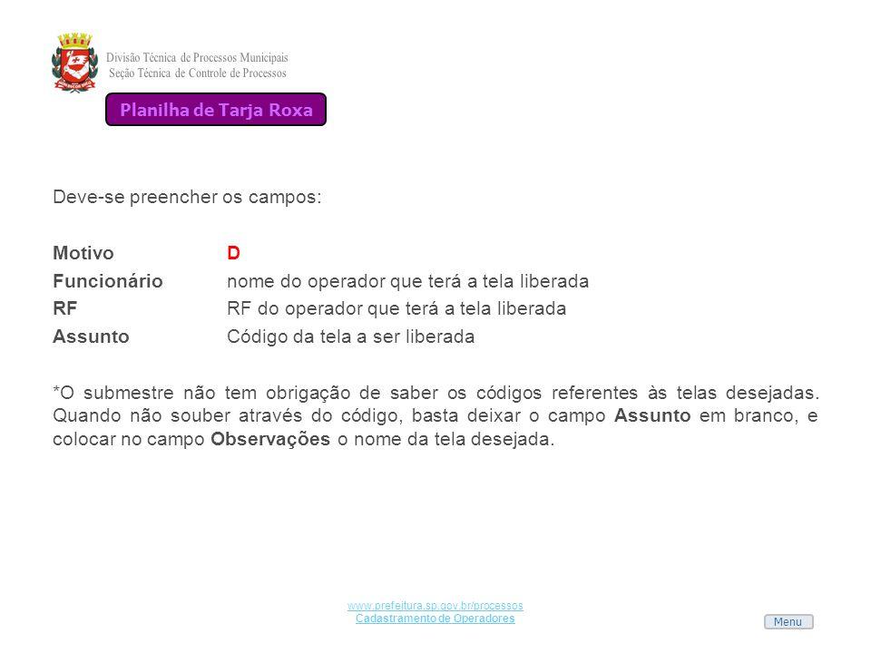 Menu www.prefeitura.sp.gov.br/processos Cadastramento de Operadores Deve-se preencher os campos: MotivoD Funcionárionome do operador que terá a tela l