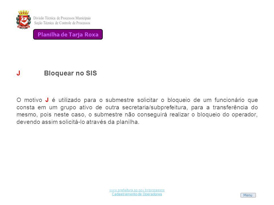 Menu www.prefeitura.sp.gov.br/processos Cadastramento de Operadores JBloquear no SIS O motivo J é utilizado para o submestre solicitar o bloqueio de u