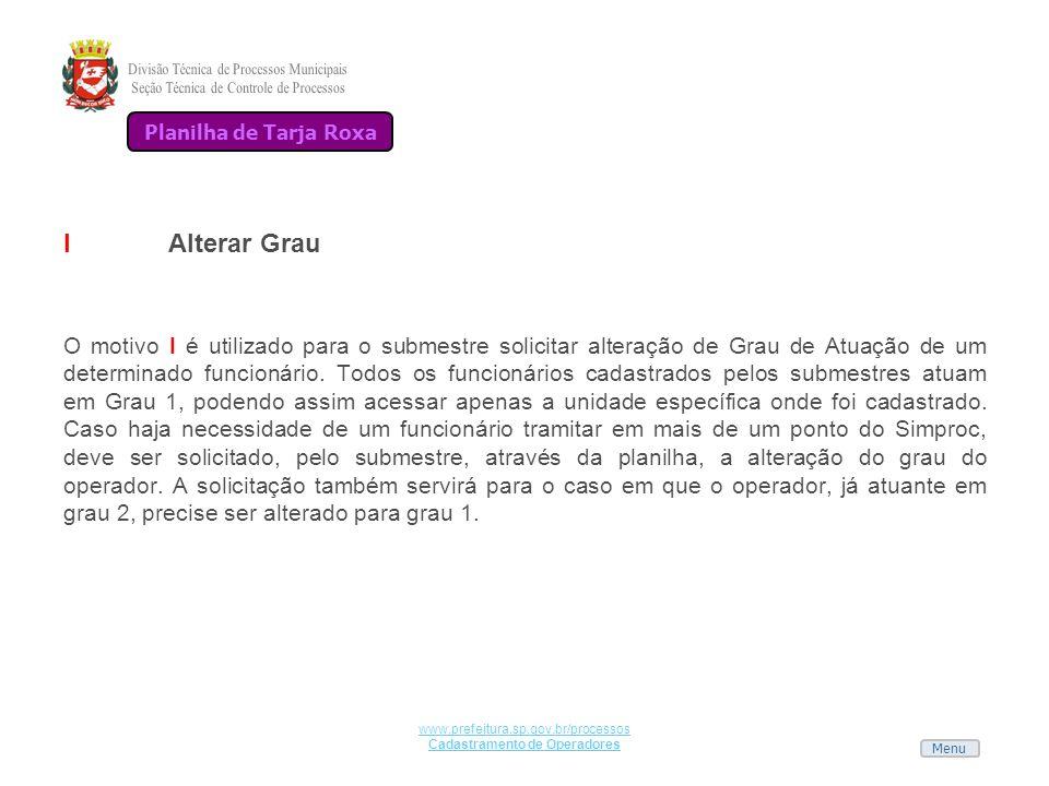 Menu www.prefeitura.sp.gov.br/processos Cadastramento de Operadores IAlterar Grau O motivo I é utilizado para o submestre solicitar alteração de Grau