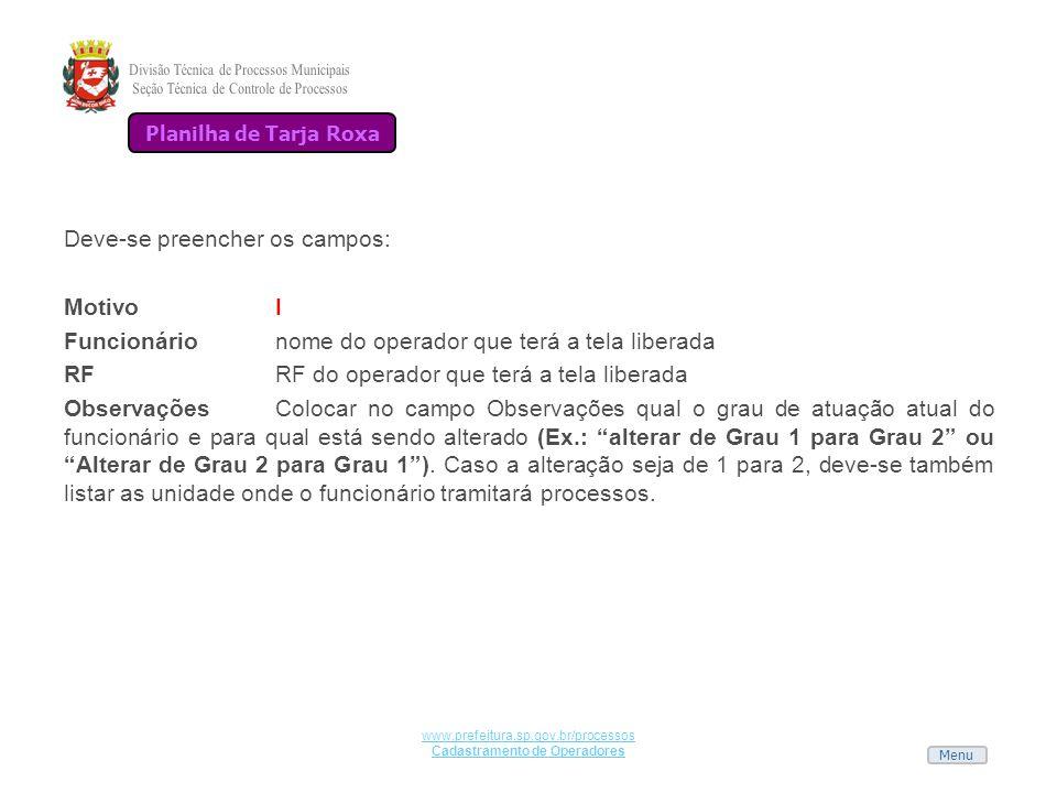 Menu www.prefeitura.sp.gov.br/processos Cadastramento de Operadores Deve-se preencher os campos: MotivoI Funcionárionome do operador que terá a tela l