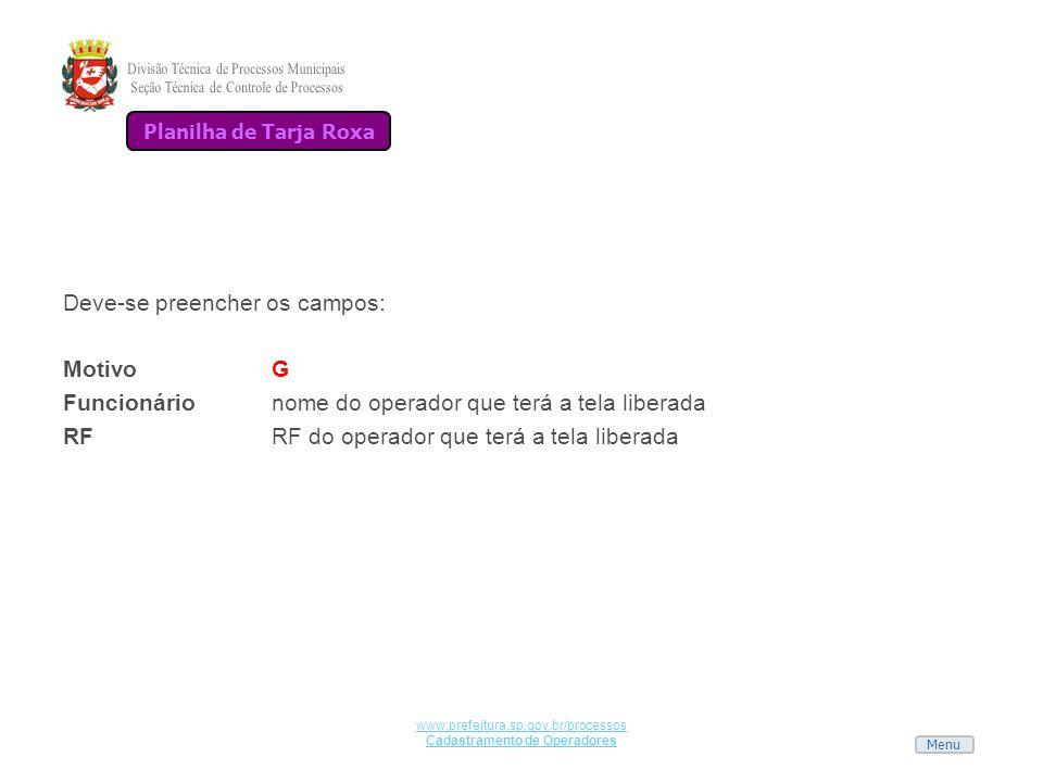 Menu www.prefeitura.sp.gov.br/processos Cadastramento de Operadores Deve-se preencher os campos: MotivoG Funcionárionome do operador que terá a tela l