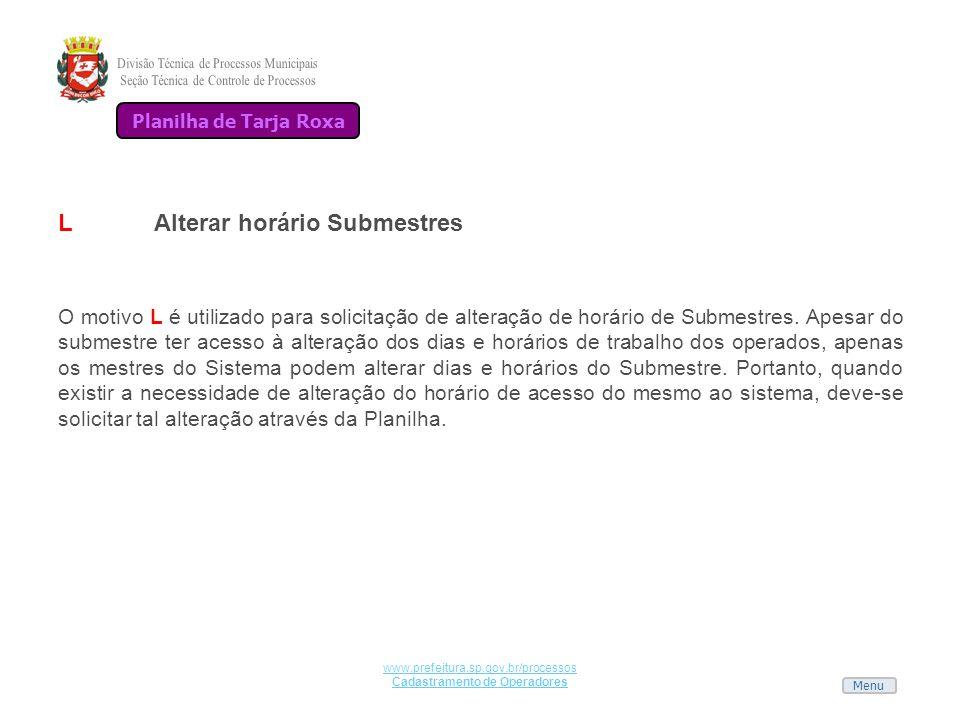 Menu www.prefeitura.sp.gov.br/processos Cadastramento de Operadores LAlterar horário Submestres O motivo L é utilizado para solicitação de alteração d