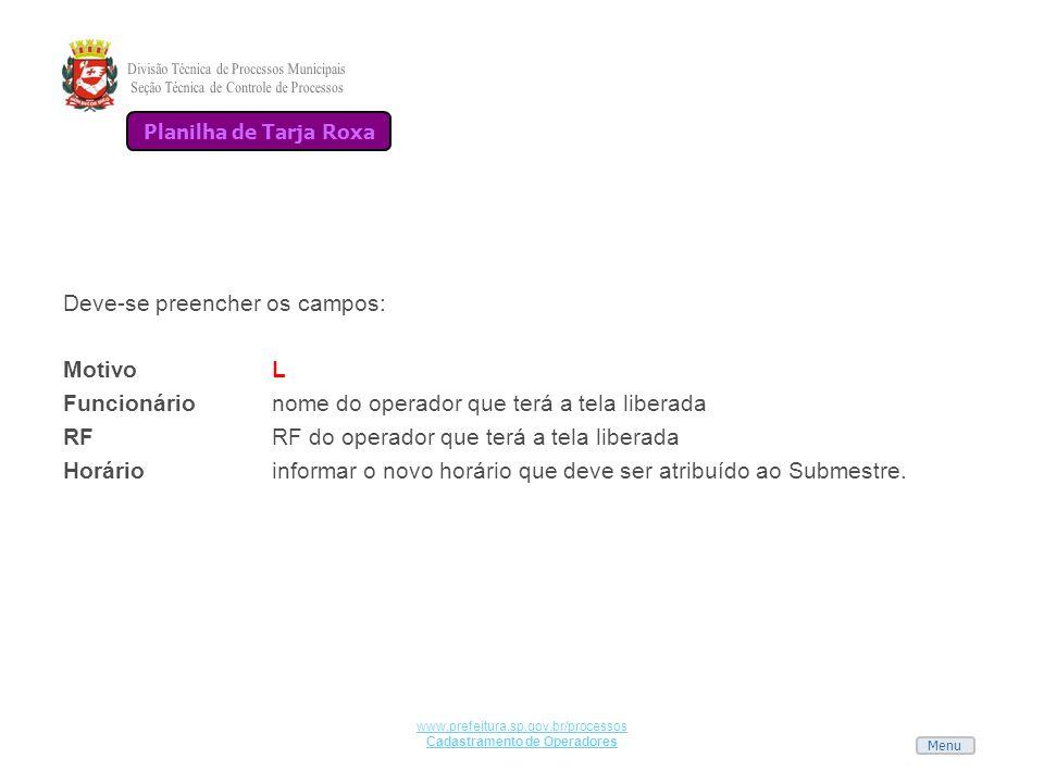 Menu www.prefeitura.sp.gov.br/processos Cadastramento de Operadores Deve-se preencher os campos: MotivoL Funcionárionome do operador que terá a tela l