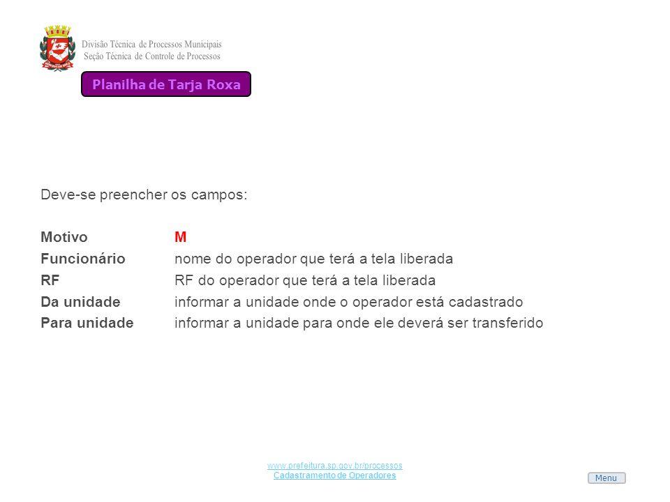 Menu www.prefeitura.sp.gov.br/processos Cadastramento de Operadores Deve-se preencher os campos: MotivoM Funcionárionome do operador que terá a tela l