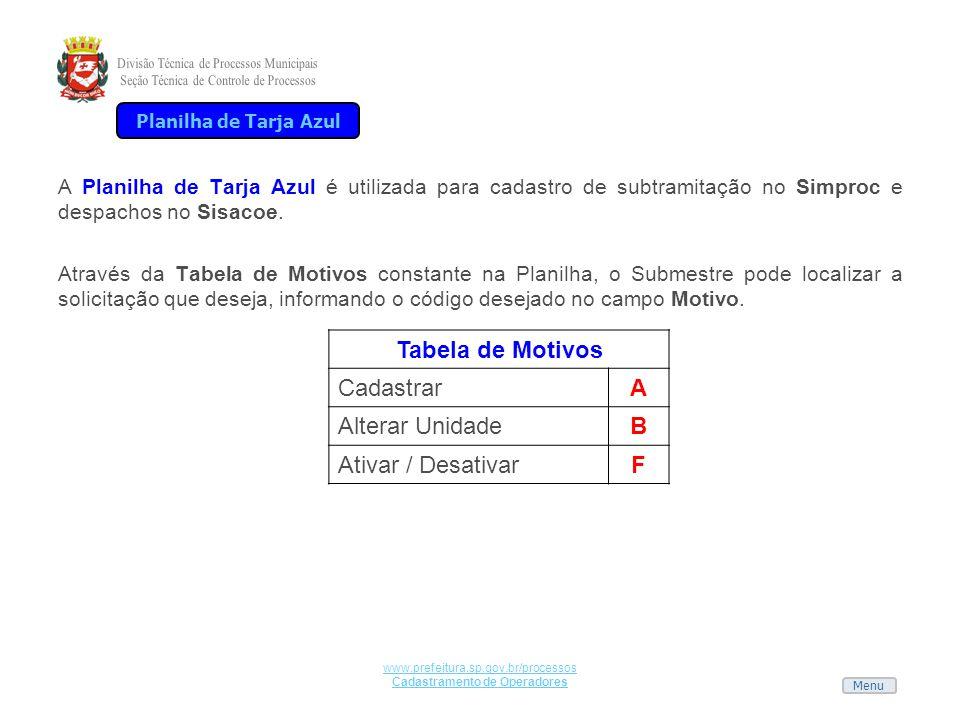 Menu www.prefeitura.sp.gov.br/processos Cadastramento de Operadores A Planilha de Tarja Azul é utilizada para cadastro de subtramitação no Simproc e d