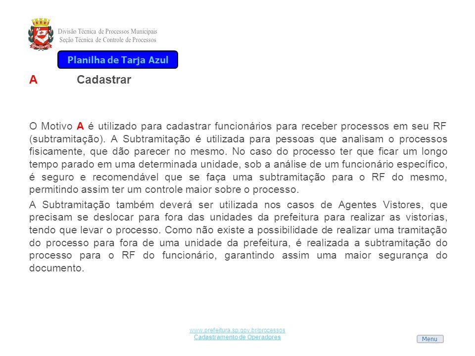 Menu www.prefeitura.sp.gov.br/processos Cadastramento de Operadores ACadastrar O Motivo A é utilizado para cadastrar funcionários para receber process