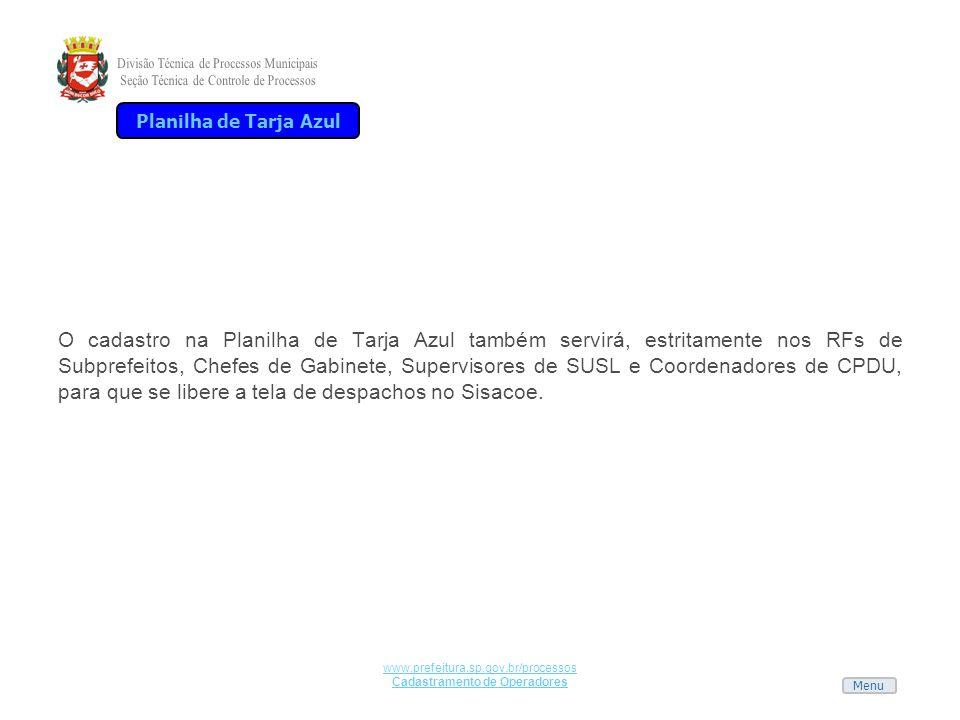 Menu www.prefeitura.sp.gov.br/processos Cadastramento de Operadores O cadastro na Planilha de Tarja Azul também servirá, estritamente nos RFs de Subpr