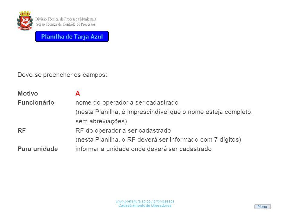 Menu www.prefeitura.sp.gov.br/processos Cadastramento de Operadores Deve-se preencher os campos: MotivoA Funcionárionome do operador a ser cadastrado