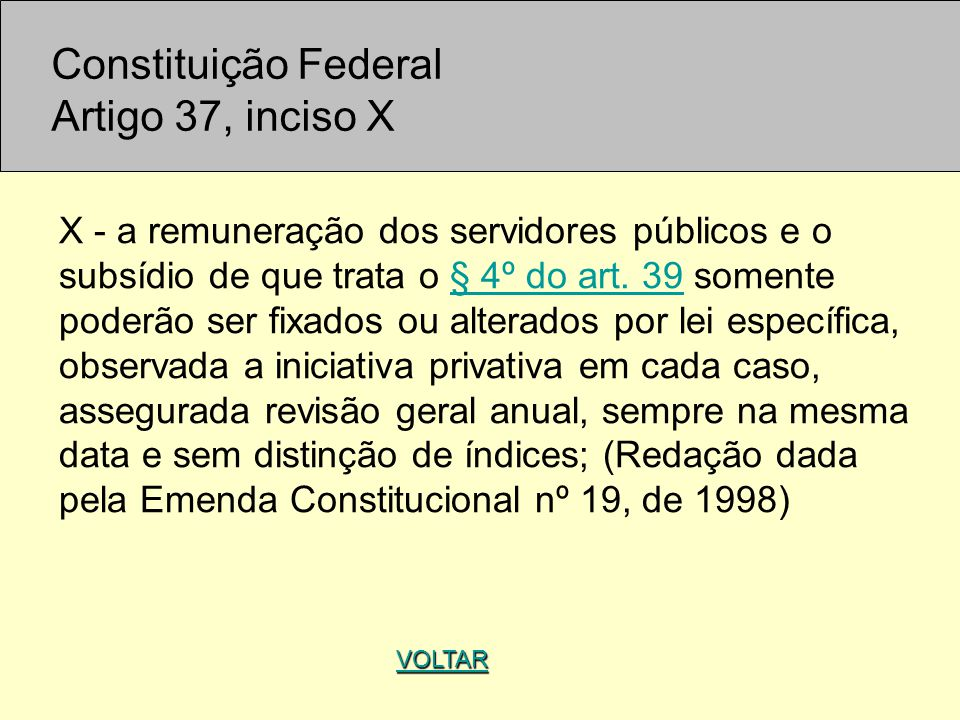 VOLTAR X - a remuneração dos servidores públicos e o subsídio de que trata o § 4º do art. 39 somente poderão ser fixados ou alterados por lei específi
