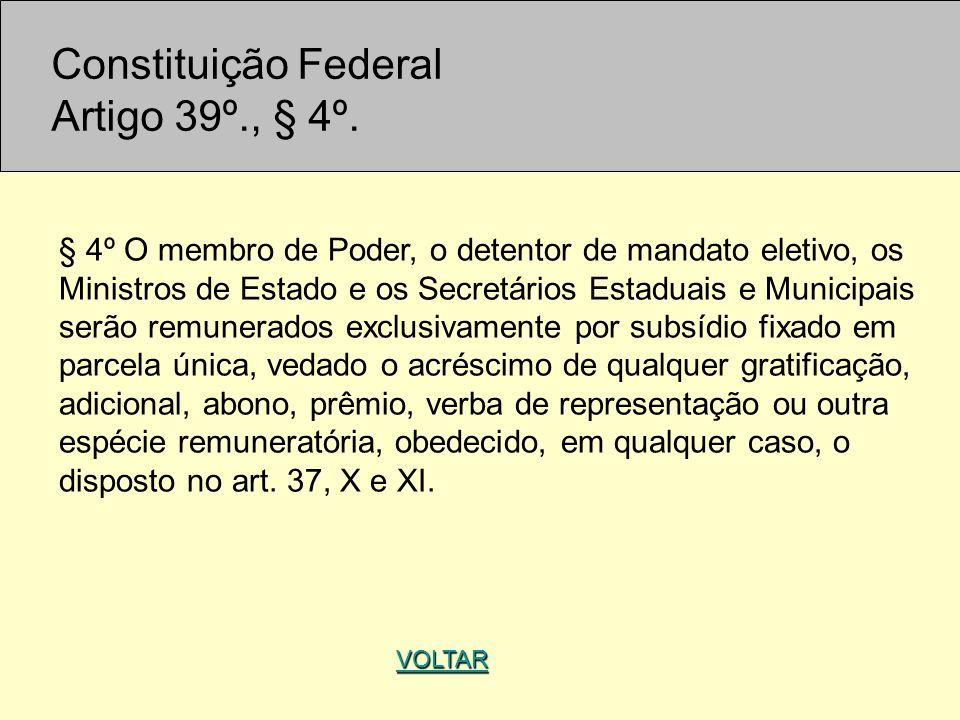 VOLTAR § 4º O membro de Poder, o detentor de mandato eletivo, os Ministros de Estado e os Secretários Estaduais e Municipais serão remunerados exclusi