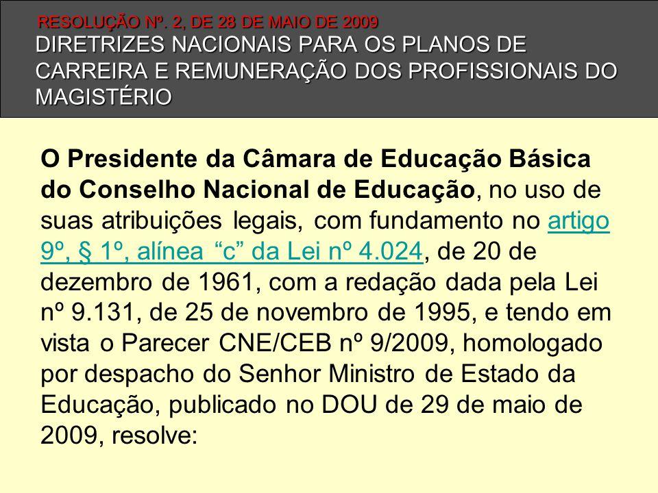 DIRETRIZES NACIONAIS PARA OS PLANOS DE CARREIRA E REMUNERAÇÃO DOS PROFISSIONAIS DO MAGISTÉRIO O Presidente da Câmara de Educação Básica do Conselho Na