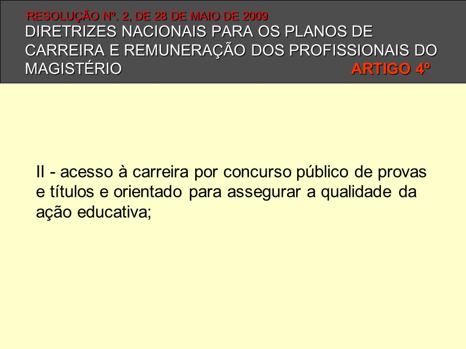 DIRETRIZES NACIONAIS PARA OS PLANOS DE CARREIRA E REMUNERAÇÃO DOS PROFISSIONAIS DO MAGISTÉRIO ARTIGO 4º II - acesso à carreira por concurso público de
