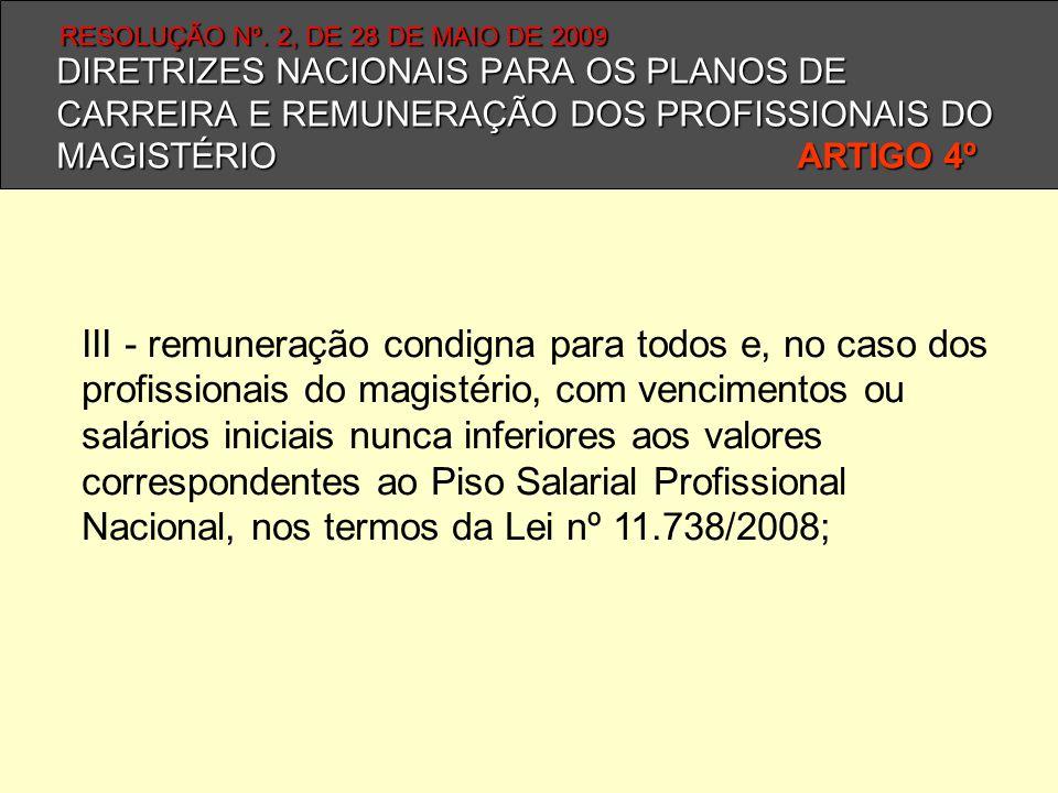 DIRETRIZES NACIONAIS PARA OS PLANOS DE CARREIRA E REMUNERAÇÃO DOS PROFISSIONAIS DO MAGISTÉRIO ARTIGO 4º III - remuneração condigna para todos e, no ca