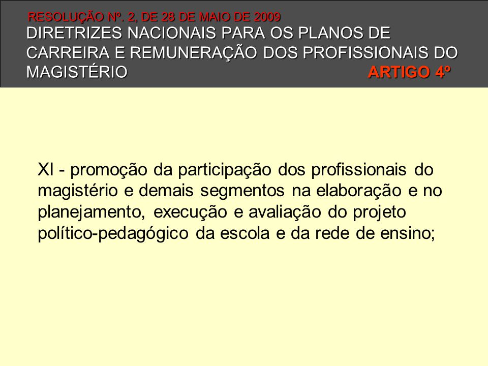 DIRETRIZES NACIONAIS PARA OS PLANOS DE CARREIRA E REMUNERAÇÃO DOS PROFISSIONAIS DO MAGISTÉRIO ARTIGO 4º XI - promoção da participação dos profissionai