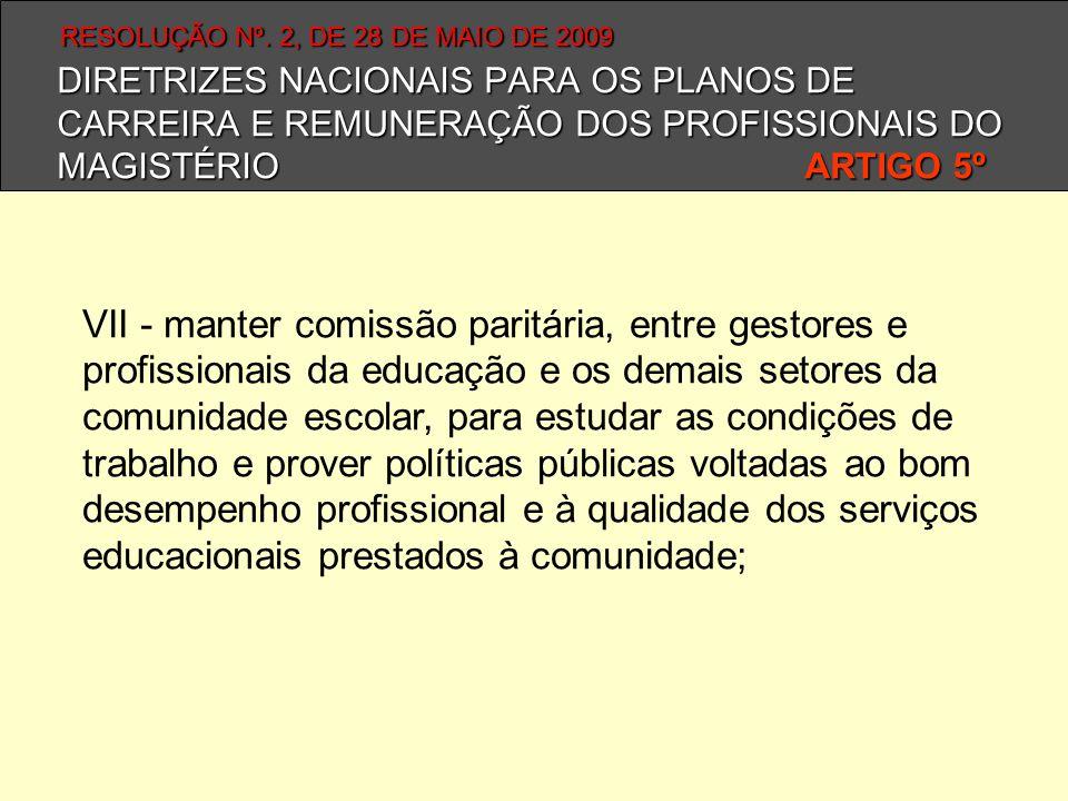 DIRETRIZES NACIONAIS PARA OS PLANOS DE CARREIRA E REMUNERAÇÃO DOS PROFISSIONAIS DO MAGISTÉRIO ARTIGO 5º VII - manter comissão paritária, entre gestore