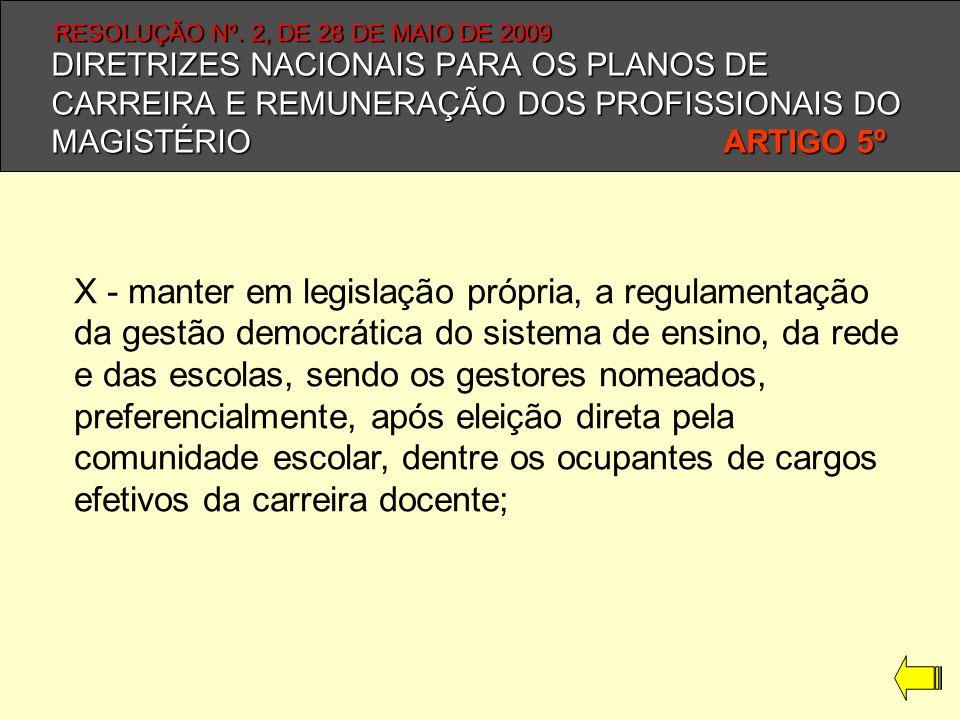 DIRETRIZES NACIONAIS PARA OS PLANOS DE CARREIRA E REMUNERAÇÃO DOS PROFISSIONAIS DO MAGISTÉRIO ARTIGO 5º X - manter em legislação própria, a regulament