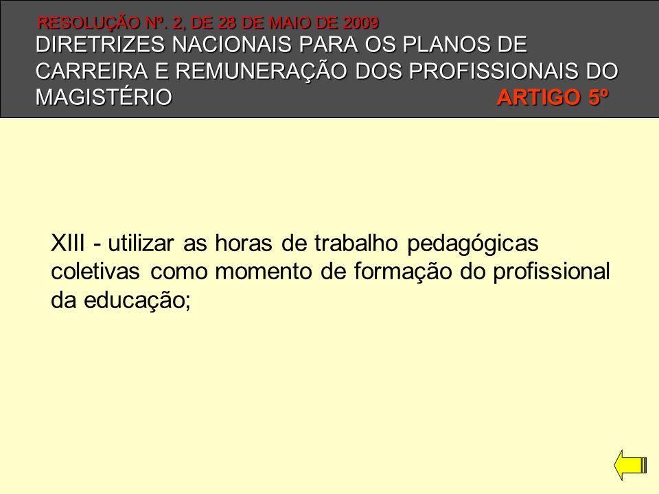 DIRETRIZES NACIONAIS PARA OS PLANOS DE CARREIRA E REMUNERAÇÃO DOS PROFISSIONAIS DO MAGISTÉRIO ARTIGO 5º XIII - utilizar as horas de trabalho pedagógic